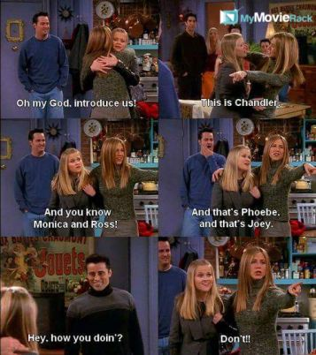 Jill: Oh my god, introduce us! Rachel: This is Chandler. And you know Monica and Ross! And that's